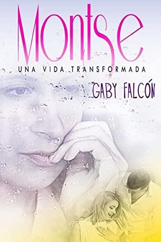 Montse una vida transformada (Spanish Edition): Gaby Falc�n R.
