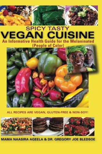 Spicy Tasty Vegan Cuisine: An Informative Health Guide For The Melaninated (People of Color) (Black...