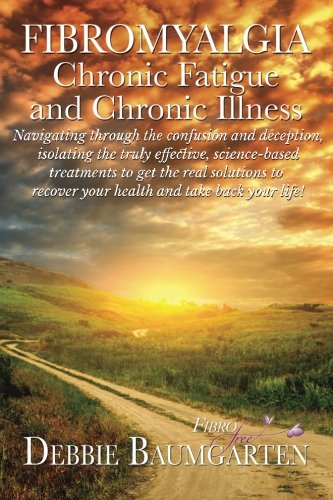 Fibromyalgia, Chronic Fatigue and Chronic Illness; Navigating through the confusion and deception, ...
