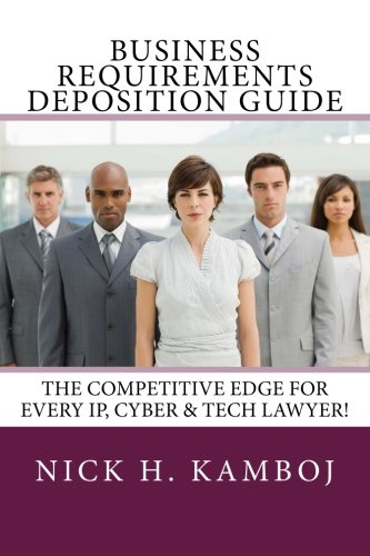 9781515183655: Business Requirements Deposition Guide: The Competitive Edge For Every IP, Cyber & Tech Lawyer!