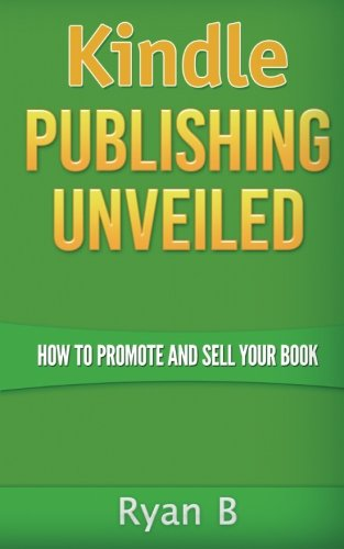 9781515184997: Kindle Publishing Unveiled - How To Promote And Sell Your Book