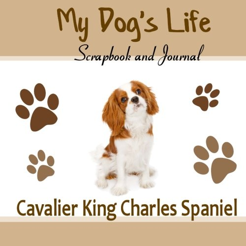 9781515185048: My Dog's Life Scrapbook and Journal Cavalier King Charles Spaniel: Photo Journal, Keepsake Book and Record Keeper for your dog