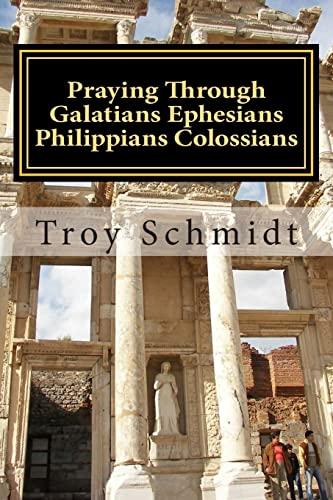 9781515185086: Praying Through Galatians Ephesians Philippians Colossians (Praying Through the Bible) (Volume 10)