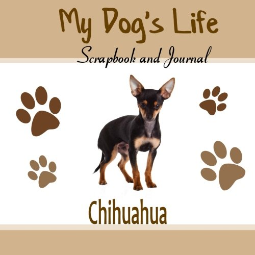 9781515185765: My Dog's Life Scrapbook and Journal Chihuahua: Photo Journal, Keepsake Book and Record Keeper for your dog