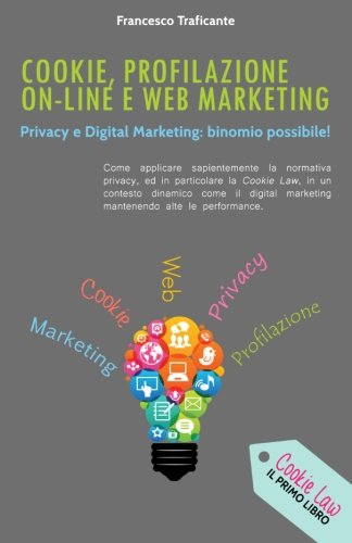 Cookie, Profilazione On-Line E Web Marketing: Privacy: Traficante, Francesco