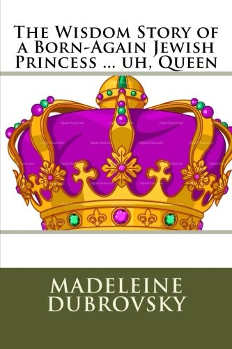9781515189435: The Wisdom Story of a Born-Again Jewish Princess ... uh, Queen