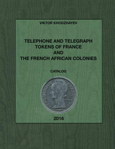 9781515190899: Telephone and Telegraph Tokens of France and The French African Colonies: Jetons de Téléphone et Télégraphe de France et des colonies françaises en Afrique