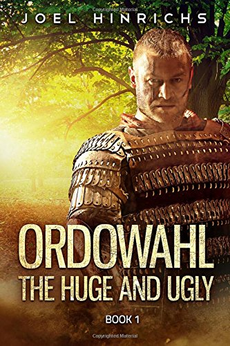 Ordowahl the Huge and Ugly: BOOK the FIRST: Childhood gone; homeless, the wide world ahead (Volume ...