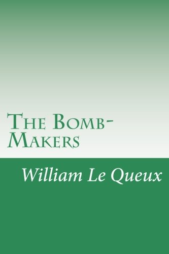 The Bomb-Makers: Le Queux, William