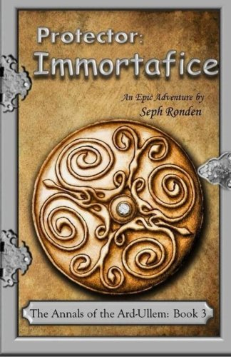 Protector: Immortafice (The Advent of the Ard-Ullem) (Volume 3): Seph Ronden