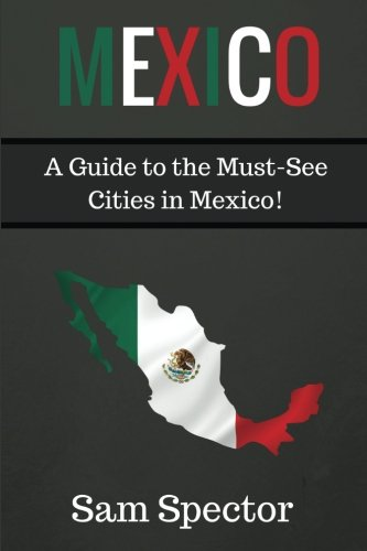 9781515199335: Mexico: A Guide to the Must-See Cities in Mexico!