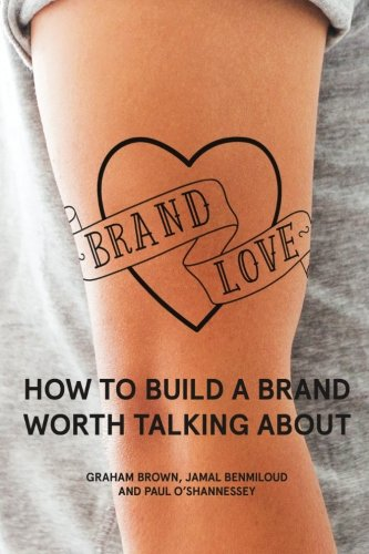 9781515201199: Brand Love: How to Build a Brand Worth Talking About