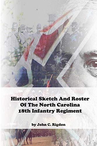 9781515201823: Historical Sketch and Roster of the North Carolina 18th Infantry Regiment (North Carolina Regimental History Series) (Volume 1)