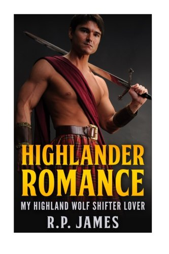 9781515202318: HIGHLANDER ROMANCE-MY Highland Wolf Shifter Lover (paranormal, romance, shapeshifter, bbw, new adult, menage, threesome, druid, college) ... druid, college, alpha, billionaire)