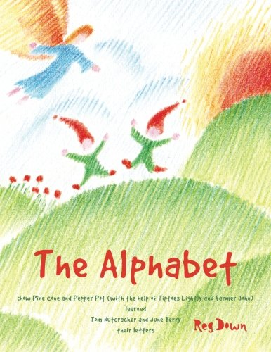9781515202547: The Alphabet: how Pine Cone and Pepper Pot (with the help of Tiptoes Lightly and Farmer John) learned Tom Nutcracker and June Berry their letters