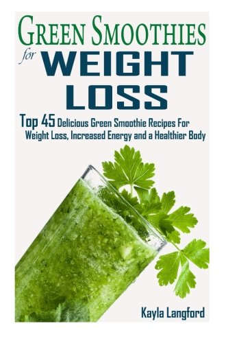 9781515204251: Green Smoothies for Weight Loss: Top 45 Delicious Green Smoothie Recipes For Weight Loss, Increased Energy and a Healthier Body