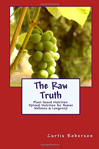 9781515207153: The Raw Truth: Plant-based Nutrition: Optimal Nutrition for Human Wellness & Longevity!
