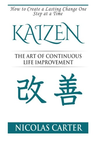 9781515207979: Kaizen: The Art of Continuous Life Improvement, How to Create a Lasting Change One Step at a Time