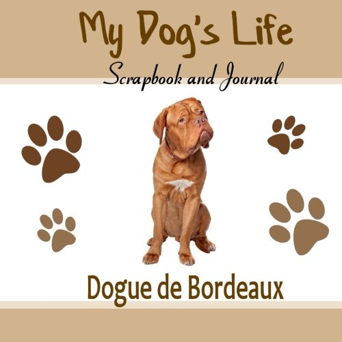 My Dog's Life Scrapbook and Journal Dogue de Bordeaux: Photo Journal, Keepsake Book and Record...