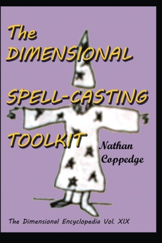 9781515208983: The Dimensional Spell-Casting Toolkit: Or, The Dimensional Wizard's Toolkit: A Guide to Spells and Spell-Casting (The Dimensional Encyclopedia) (Volume 19)