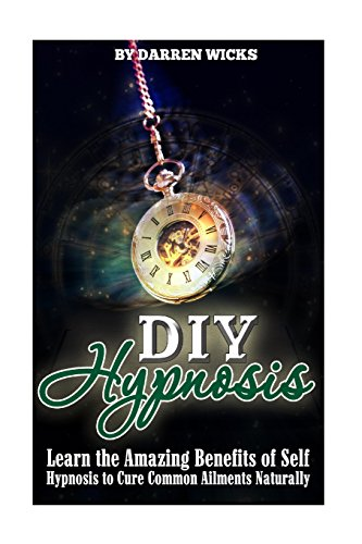 9781515209638: DIY Hypnosis: Learn the Amazing Benefits of Self Hypnosis to Cure Common Ailments Naturally
