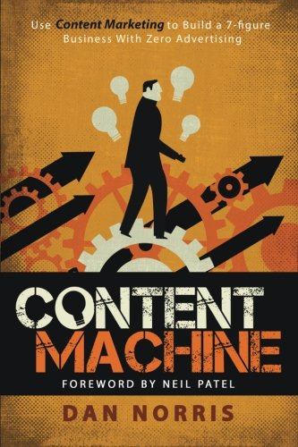 9781515213437: Content Machine: Use Content Marketing to Build a 7-figure Business With Zero Advertising