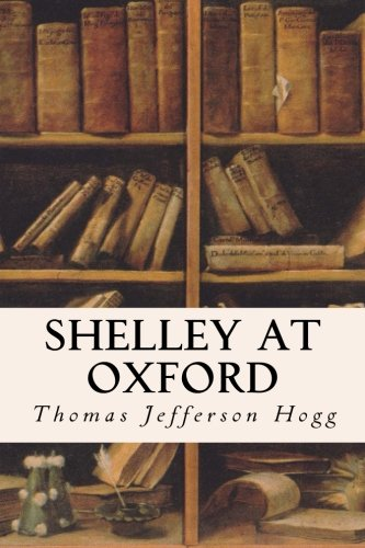 Shelley at Oxford (Paperback): Thomas Jefferson Hogg