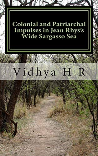 Colonial and Patriarchal Impulses in Jean Rhys's Wide Sargasso Sea: Mrs Vidhya H R
