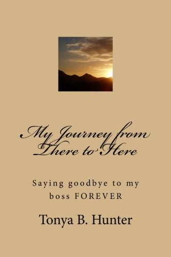 9781515218388: My Journey from There to Here: Saying goodbye to my boss FOREVER