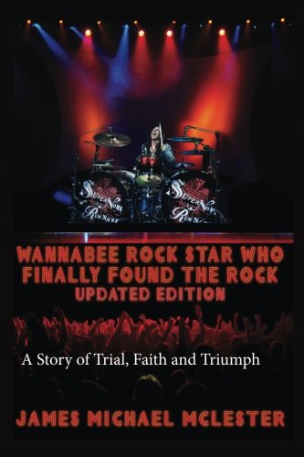 9781515219972: Wannabee Rock Star Who Finally Found the Rock: Updated Edition: A Story of Trial, Faith and Triumph, Vintage Black-and-White