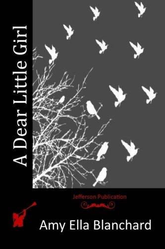 A Dear Little Girl: Blanchard, Amy Ella