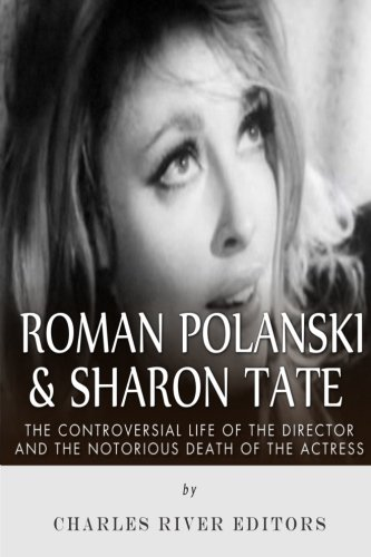 9781515221845: Roman Polanski & Sharon Tate: The Controversial Life of the Director and Notorious Death of the Actress