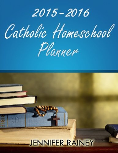 2015-2016 Catholic Homeschool Planner: Rainey, Jennifer