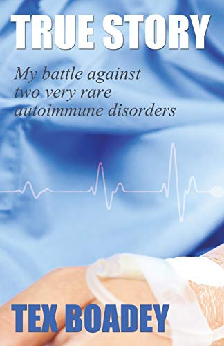9781515226468: True Story: My battle against two very rare autoimmune disorders