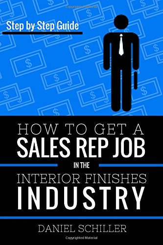 9781515230571: How To Get a Sales Rep Job In The Interior Finishes Industry: Step by Step Guide