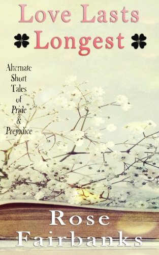 9781515231547: Love Lasts Longest: Alternate Short Tales of Pride and Prejudice