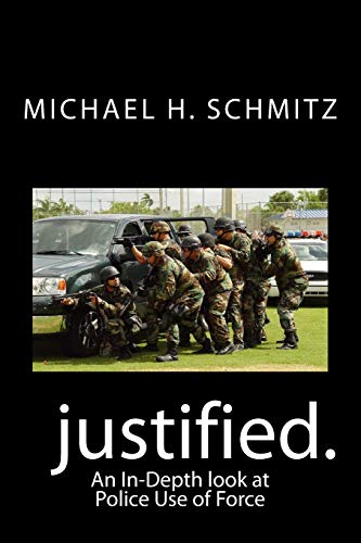 9781515233046: Justified.: An In-Depth look at Police Use of Force