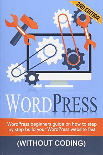 WordPress: WordPress Beginner's Step-by-step Guide on How to Build your WordPress Website Fast ...
