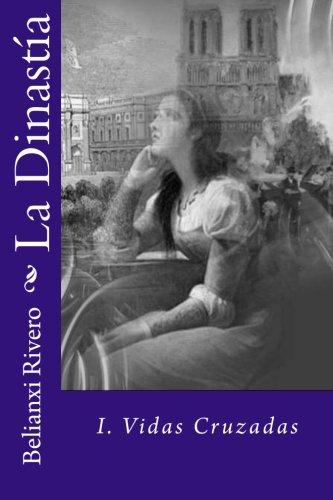 9781515233428: La Dinastia: I. Vidas Cruzadas (La Dinastía) (Volume 1) (Spanish Edition)