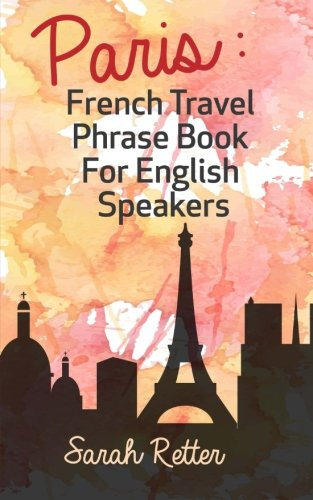 9781515234470: Paris: French Travel Phrase Book For English Speakers: The best phrases for English speaking travelers in Paris.