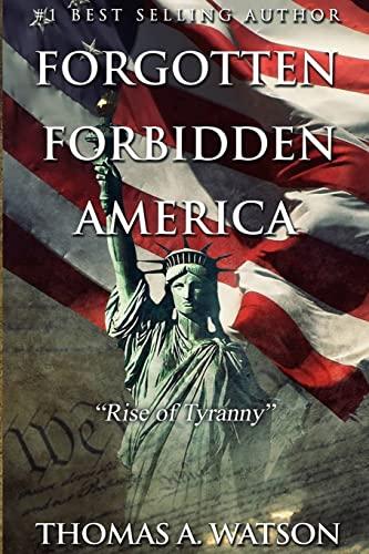 Forgotten Forbidden America:Rise of Tyranny (Volume 1): Thomas A Watson