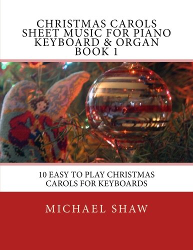 9781515237518: Christmas Carols Sheet Music For Piano Keyboard & Organ Book 1: 10 Easy To Play Christmas Carols For Keyboards (Volume 1)
