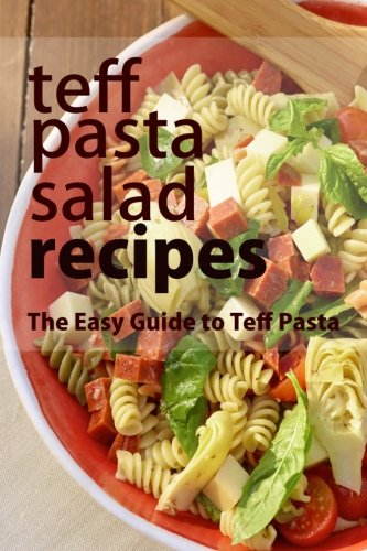 9781515239604: Teff Pasta Salad Recipes: The Easy Guide to Teff Pasta