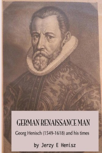 9781515240549: German Renaissance Man: Georg Henisch (1549-1616) and his times