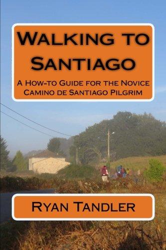 9781515240563: Walking to Santiago: A How-to Guide for the Novice Camino de Santiago Pilgrim