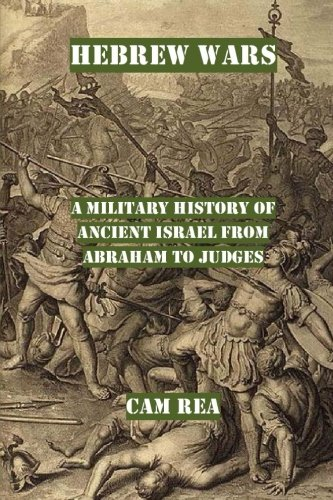 9781515243243: Hebrew Wars: A Military History of Ancient Israel from Abraham to Judges