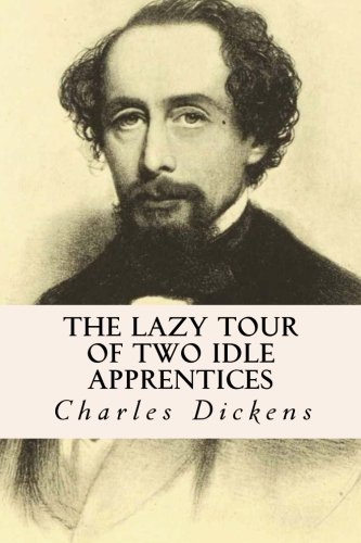 The Lazy Tour of Two Idle Apprentices: Charles Dickens