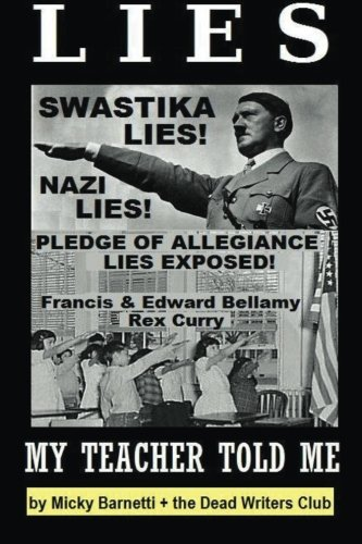 9781515248729: Lies My Teacher Told Me: Swastikas, Nazis, Pledge of Allegiance Lies Exposed by Rex Curry and Francis & Edward Bellamy: the Dead Writers Club & the Pointer Institute