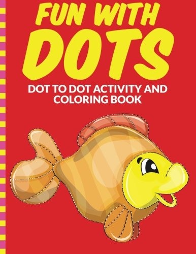 9781515254829: Fun with Dots - Dot-to-Dot-Activity and Coloring Book