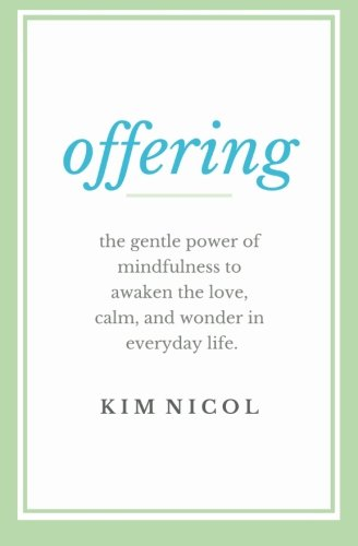Offering: The Gentle Power of Mindfulness to Awaken the Love, Calm, and Wonder in Everyday Life: ...